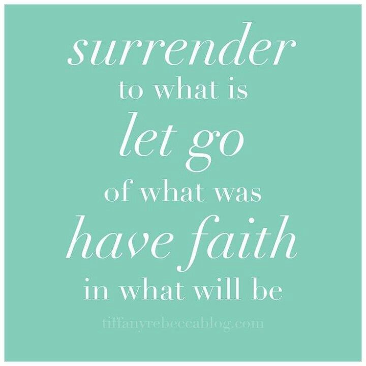 Surrender, let go, have faith