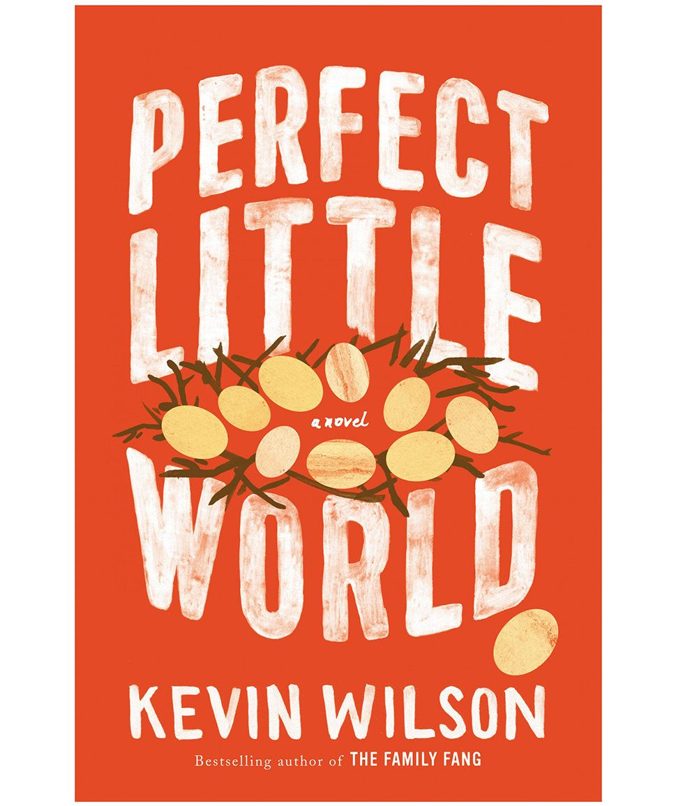 A Perfect Little World, by Kevin Wilson | Solid suggestions that will leave everyone satisfied.