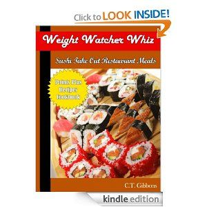 Weight Watcher Whiz Sushi Take Out Restaurant Meals Points Plus Recipes Cookbook (Weight Watcher Whiz Series): C.T. Gibbons: Amazon.com: Kindle Store .A dozen dishes of sushi like dishes using the lowest calorie foods to make them.