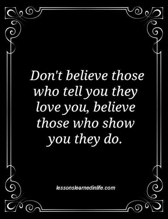 I Don T Believe In Love Quotes : believe, quotes, Seeeee, Value, Actions, Speak, Louder, Words,, Words