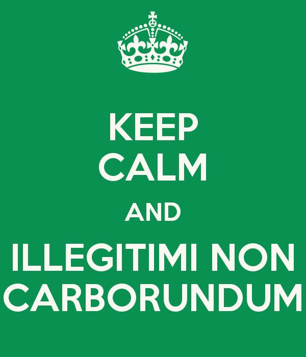 Nil illegitimi carborundum