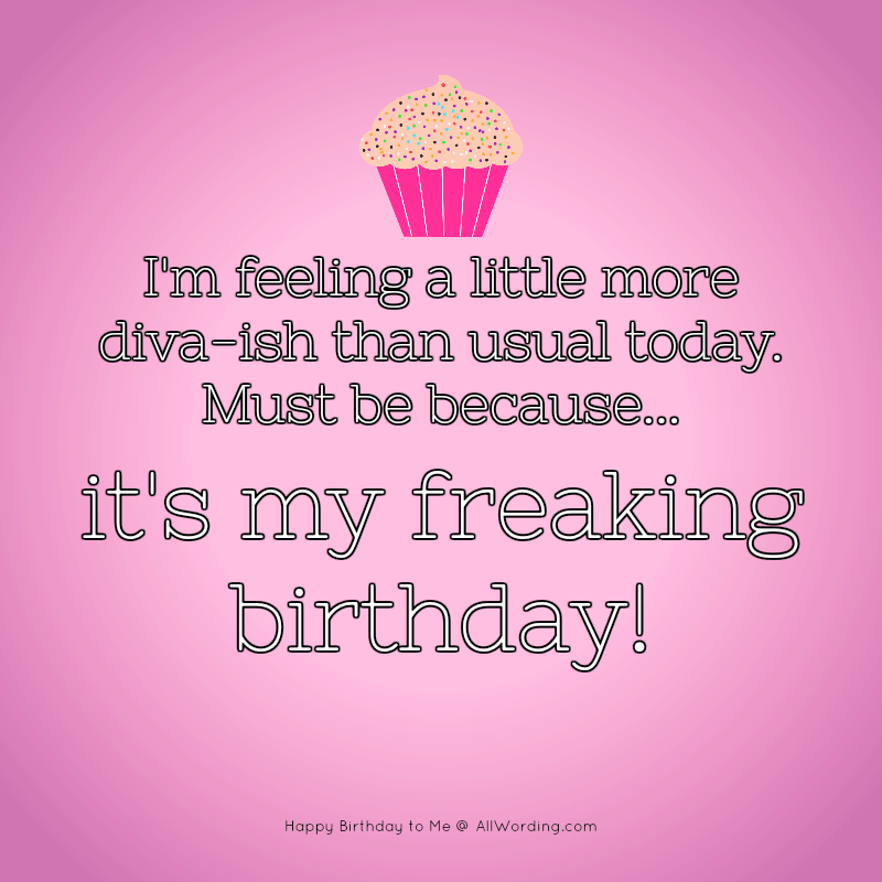 Happy Birthday To Me A List Of Cute And Clever B Day Wishes For Yourself Birthday Quotes For Me Birthday Girl Quotes Birthday Quotes Funny