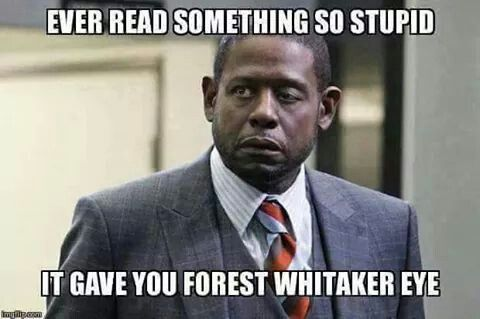 Ever Read Something So Stupid It Gave You Forest Whitaker Eye Forest Whitaker Optometry Humor Forest