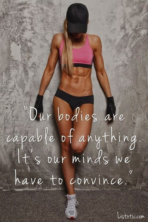 Our bodies are capable of anything it's our minds we have to convince.   Fitness inspiration