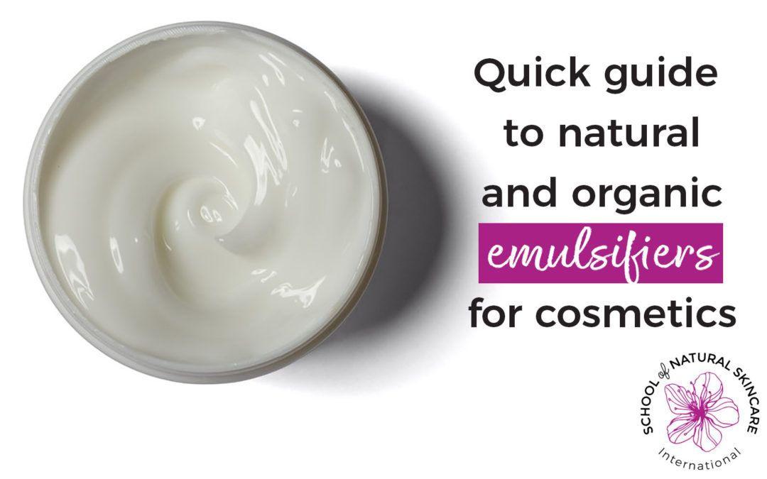 Quick Guide To Natural And Organic Emulsifiers For Cosmetics School Of Natural Skincare In 2020 Natural Skin Care Natural Skin Care Routine Skin Care