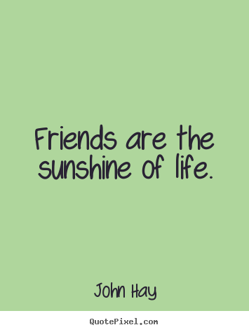 Friendship Quotes Friends Are The Sunshine Of Life Quotes