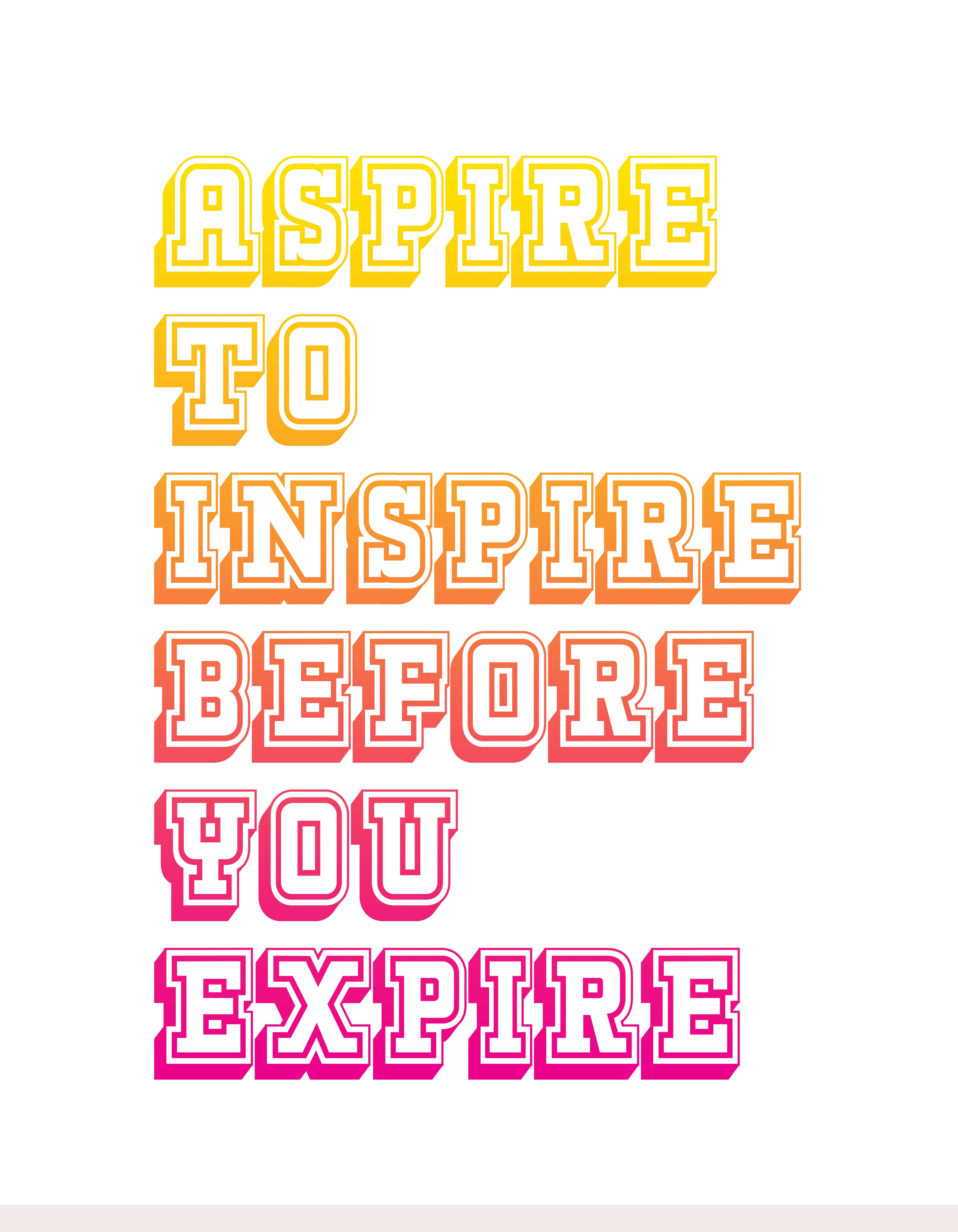 """""""Aspire to inspire before you expire"""". This stunning piece"""