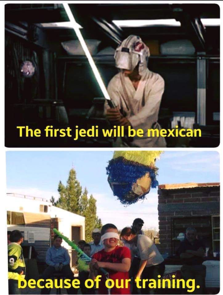 The First Jedi Will Be Mexican Loz Net S Homepage Mexican Funny Memes Mexican Jokes Mexican Humor