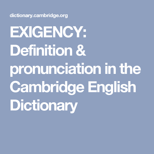 Wonderful Exigency Definition, Meaning, What Is Exigency: The Difficulties Of A  Situation, Especially One That Causes Urgent Demands: .