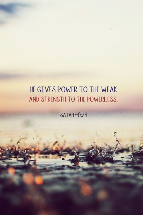 "Bible Quotes On Strength He Gives Power To The Weak And Strength To The Powerless."" Isaiah 40 ."