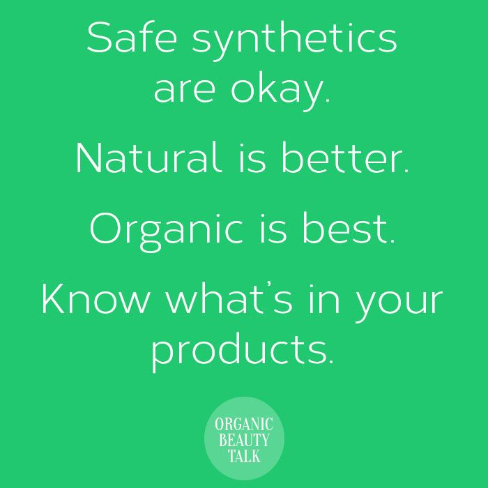 Safe Synthetics Are Okay Natural Is Better Organic Is Best Know What S In Your Products Organic Beauty Natural Hair Quotes Beauty Talk