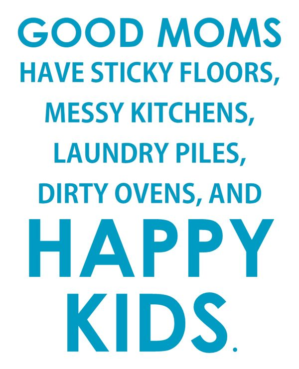 Good Moms Have Sticky Floors Quote: Sticky Floors From Playing And Being Messy Is The Best Way