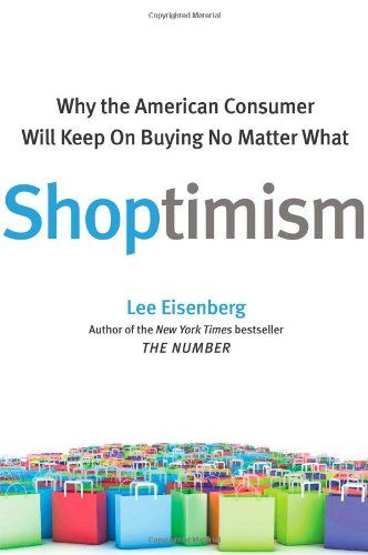 Shoptimism: Why the American Consumer Will Keep on Buying No Matter What von Lee Eisenberg http://www.amazon.de/dp/0743296257/ref=cm_sw_r_pi_dp_ap2Cvb184G1HJ
