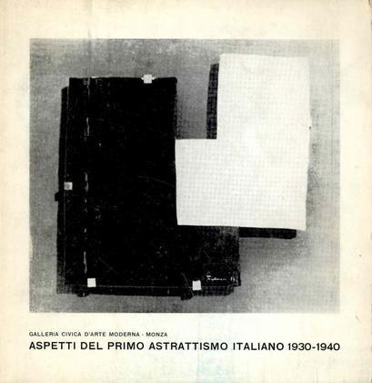 CARAMEL Luciano (a cura di), Aspetti del primo astrattismo italiano 1930-1940. Monza, Galleria Civica d'Arte Moderna, 1969.