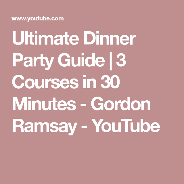 3 Course Dinner Party Ideas Part - 47: Ultimate Dinner Party Guide | 3 Courses In 30 Minutes - Gordon Ramsay -  YouTube
