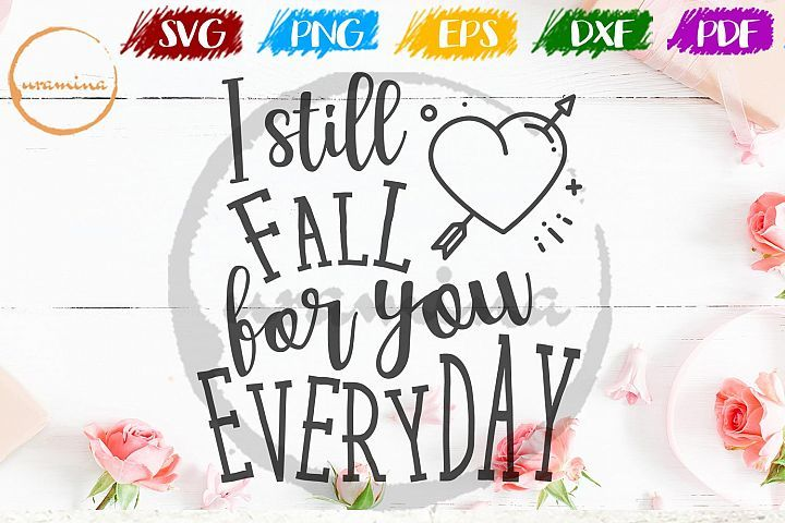 Download I Still Fall For You Everyday Valentine SVG PDF PNG ...