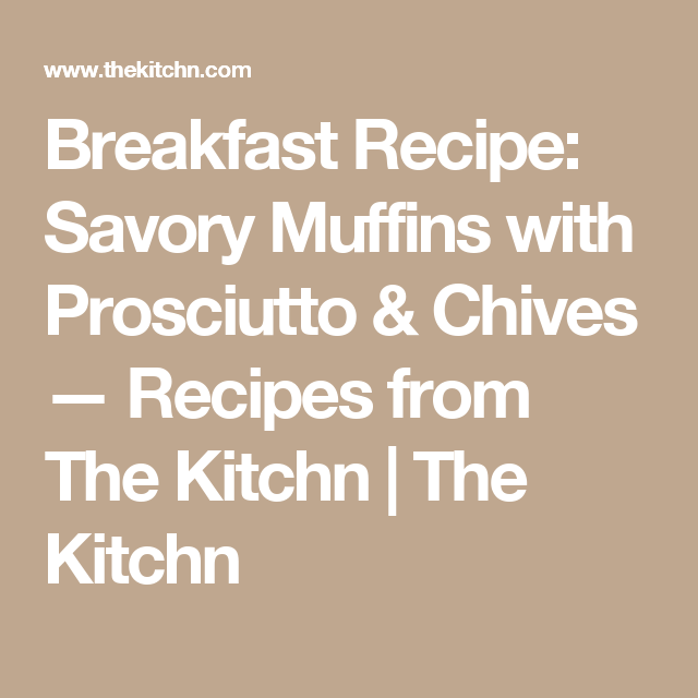 Breakfast Recipe: Savory Muffins with Prosciutto & Chives — Recipes from The Kitchn | The Kitchn