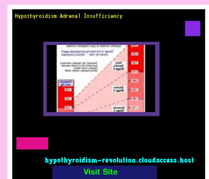 Hypothyroidism Adrenal Insufficiency 113737 - Hypothyroidism Revolution!