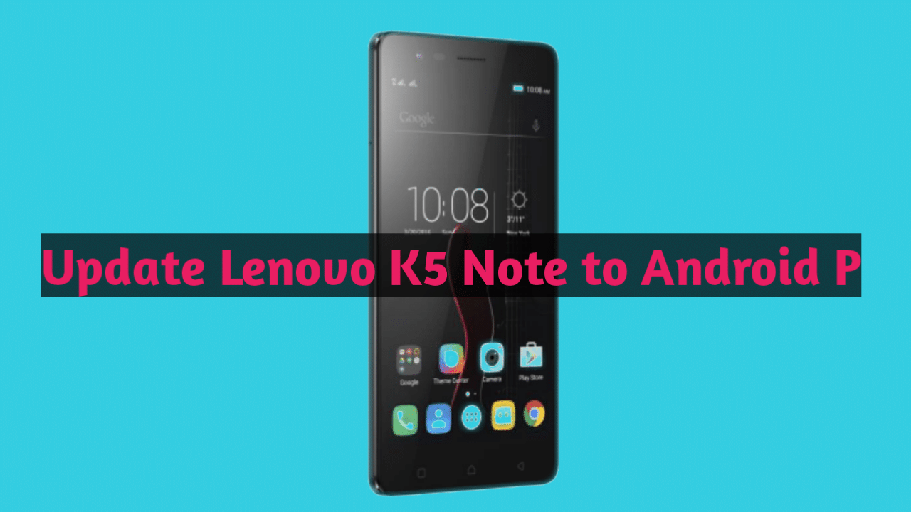 Guide to Update Lenovo K5 Note to Android 9 0 ROM Step by