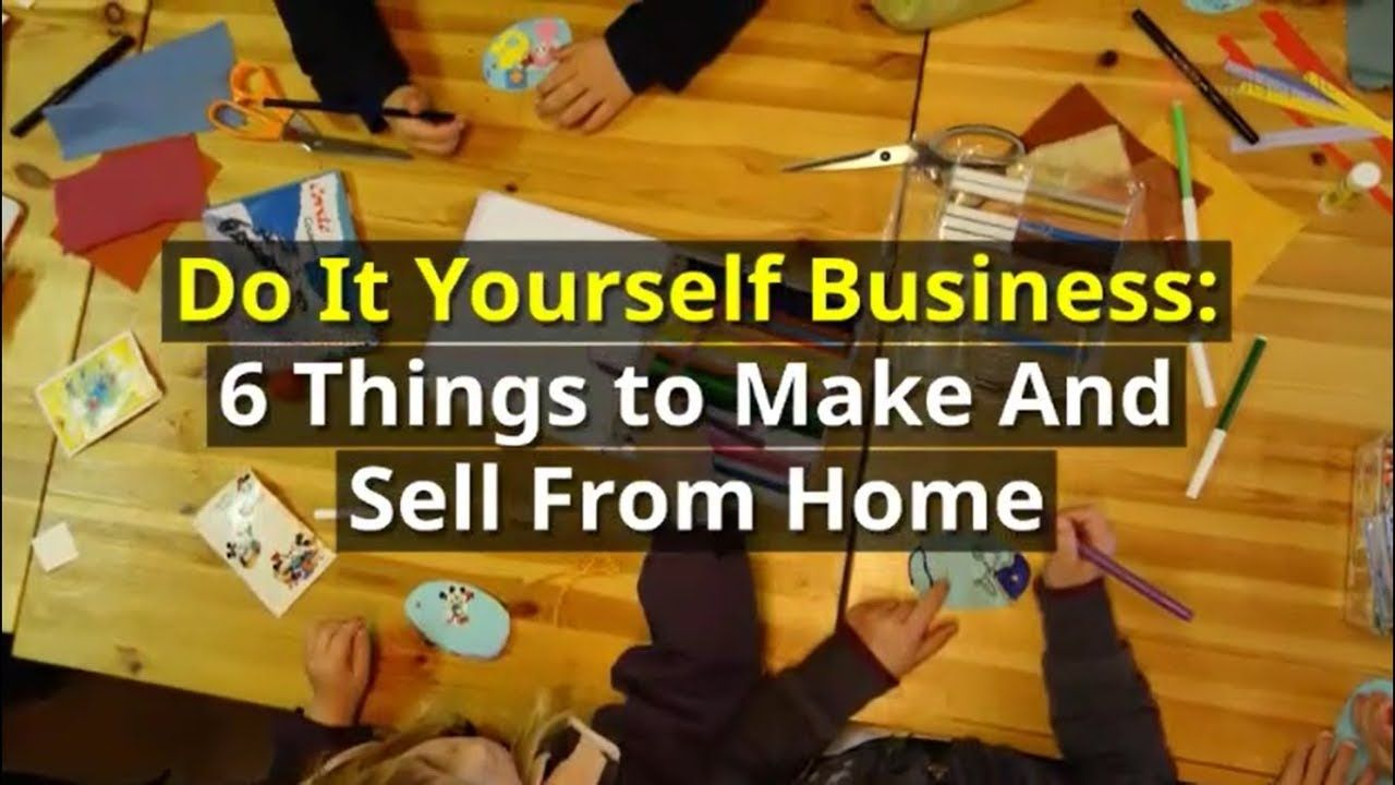 Do it yourself business 6 things to make and sell from home do it yourself business 6 things to make and sell from home solutioingenieria Gallery