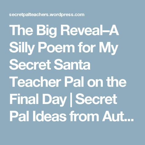 The Big Reveal–A Silly Poem for My Secret Santa Teacher Pal on the ...