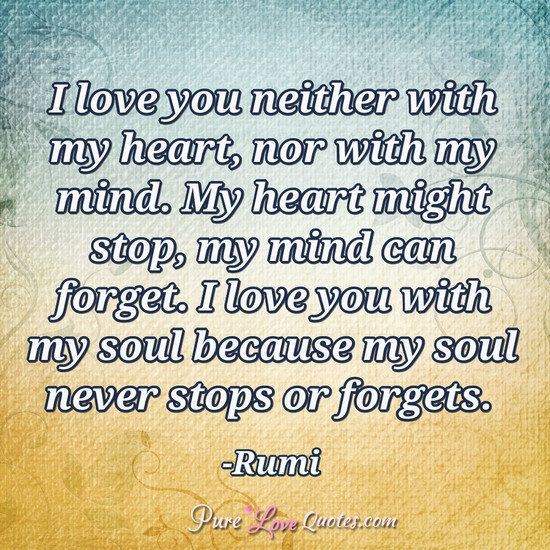 Rumi Love Quotes I Love You Neither With My Heart Nor With My Mindmy Heart Might