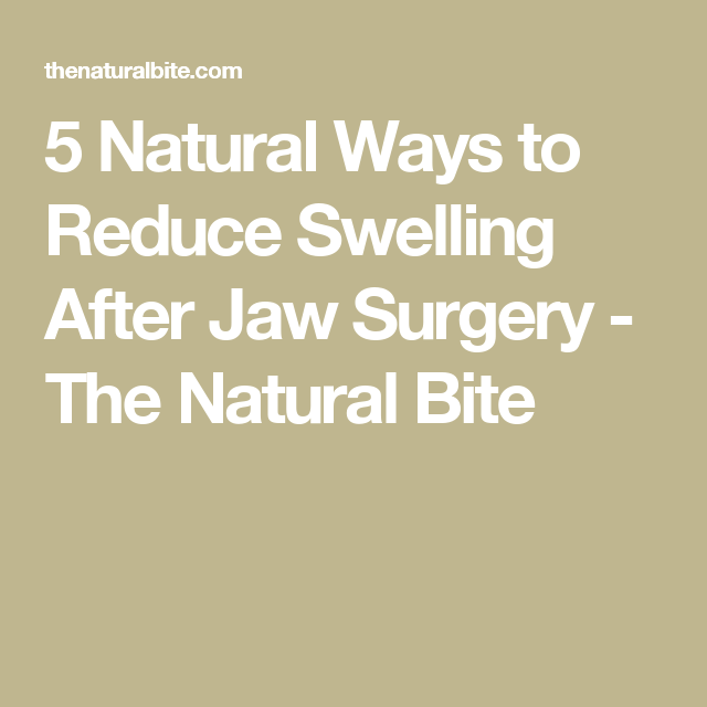 5 Natural Ways to Reduce Swelling After Jaw Surgery - The Natural ...