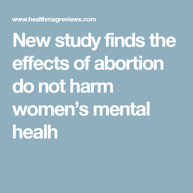 New Study Finds The Effects Of Abortion Do Not Harm Women S Mental