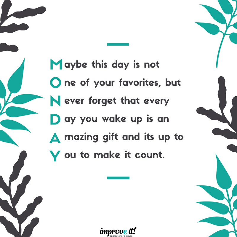 A Little Monday Poem To Get Your Work Week Going Have A Great Week Improvbosses Work Motivational Quotes Work Week Quotes Quotes Inspirational Positive