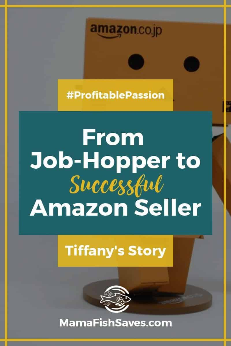 From Job Hopper To Successful Amazon Seller Profitable Passion