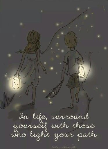 There will be so many who try to dim that light...so surround yourself with the ones who help light up the world...