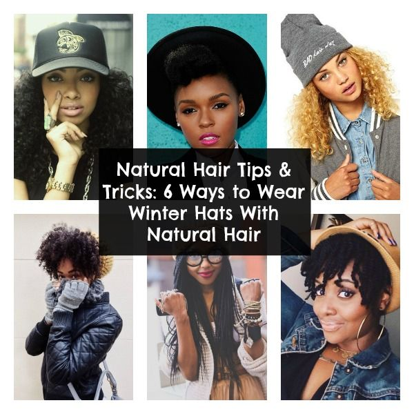 6 Ways To Winter Hats With Natural Hair Natural Hair Styles Hair With Hat Black Hair Care