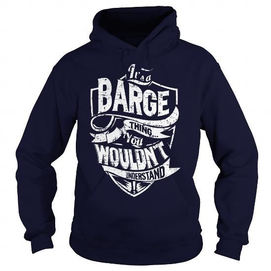 It's a BARGE Thing, You Wouldn't Understand T Shirts, Hoodies. Get it here ==► https://www.sunfrog.com/Names/Its-a-BARGE-Thing-You-Wouldnt-Understand-Navy-Blue-Hoodie.html?57074 $39.99