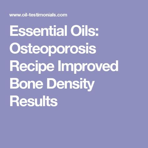 Essential Oils Osteoporosis Recipe Improved Bone Density Results