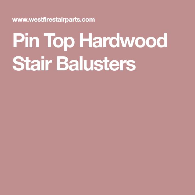 Best Pin Top Hardwood Stair Balusters Hardwood Stairs Stairs 400 x 300
