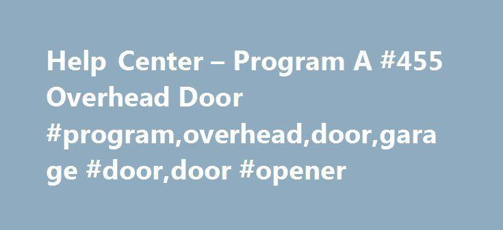 Help Center Program A 455 Overhead Door Programoverheaddoor