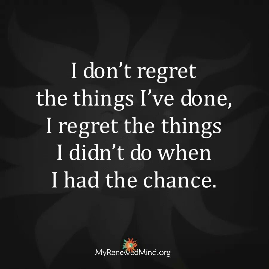 Didnt Dont I I Wen Chance Done Had Regret Regret Have Things Things Do I I I