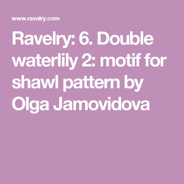 Ravelry: 6. Double waterlily 2: motif for shawl pattern by Olga Jamovidova