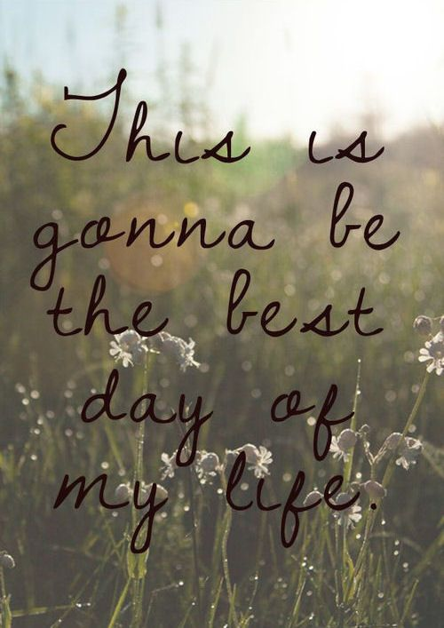 This Is Gonna Be The Best Day Of My Life Life Quotes Quotes Quote Life Life Sayings Wallpaper Quotes Wallpaper Iphone Quotes Iphone Wallpaper