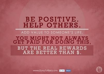 Be Positive Help Others Add Value To Someone S Life You Might
