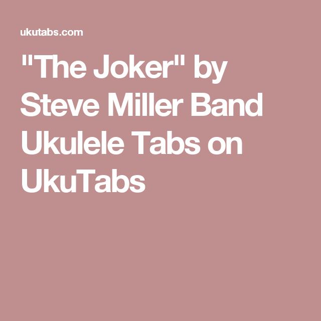 The Joker By Steve Miller Band Ukulele Tabs On Ukutabs Serenade