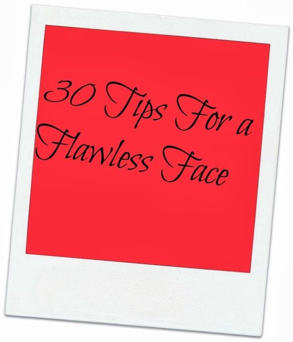 30 Tips For a Flawless Face