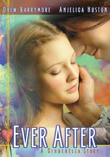 Ever After: A Cinderella Story, with Drew Berrymore :: My fav movie of all!