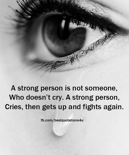 It's ok to cry,. It doesn't make you a weak person.