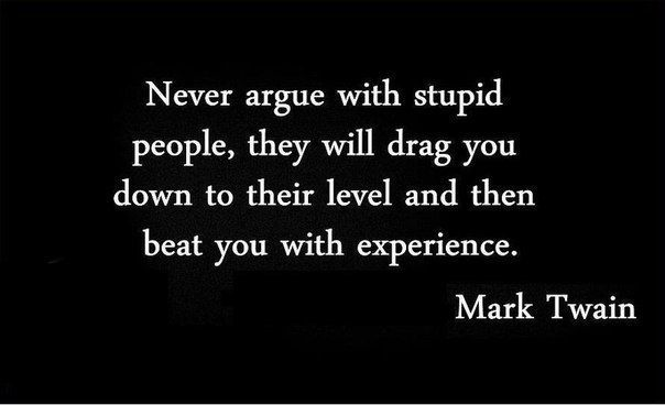 If I don't argue with you, I'm not arrogant or conceding defeat. I ...
