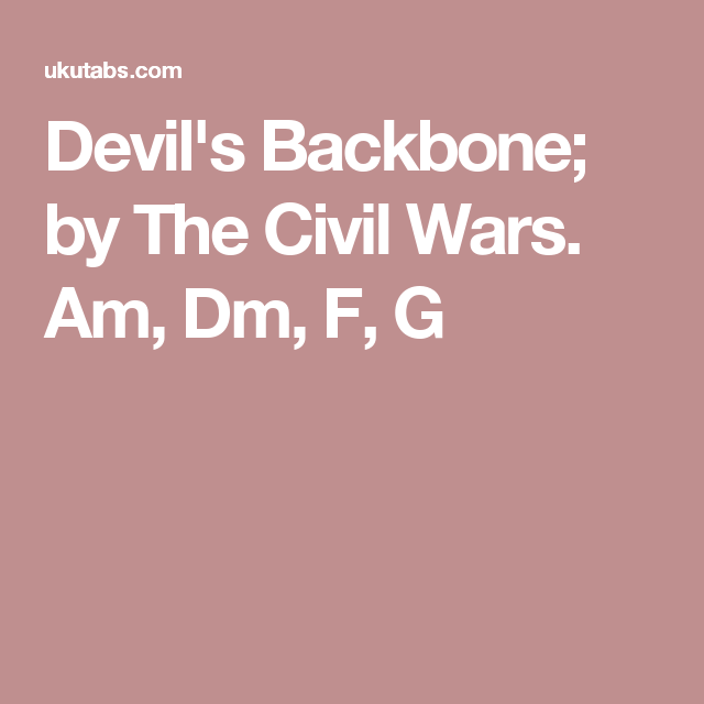 Devils Backbone By The Civil Wars Am Dm F G Chords And