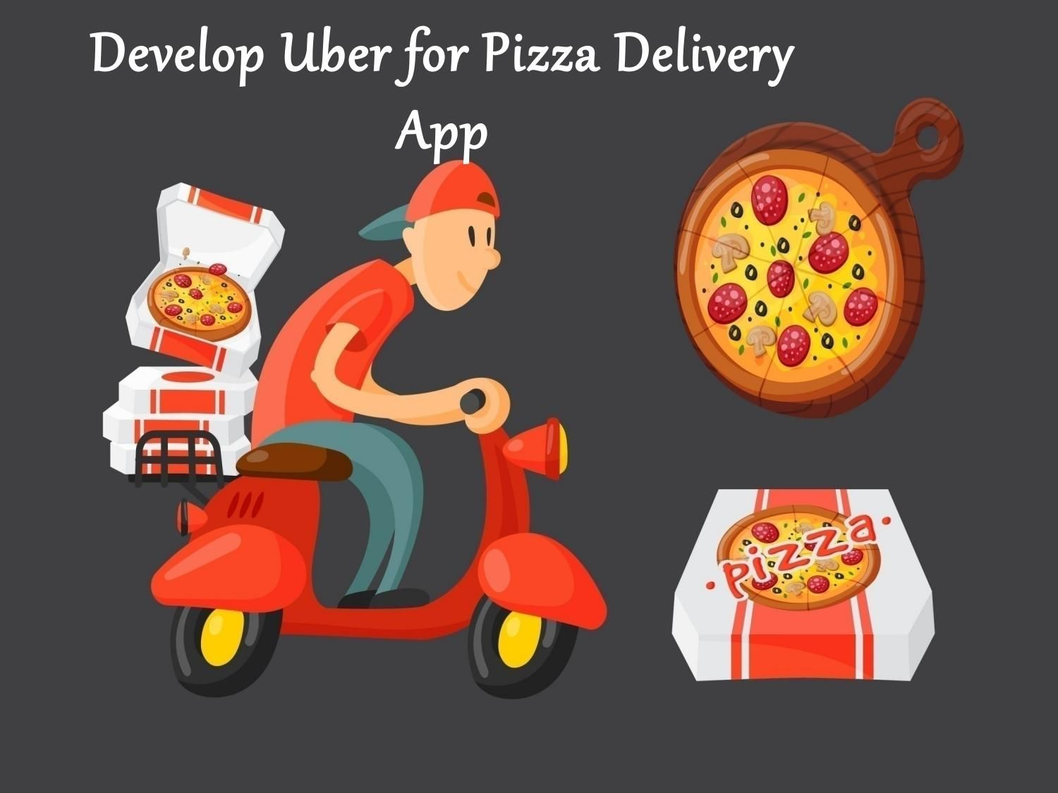 Develop uber for pizza delivery app Pizza delivery app