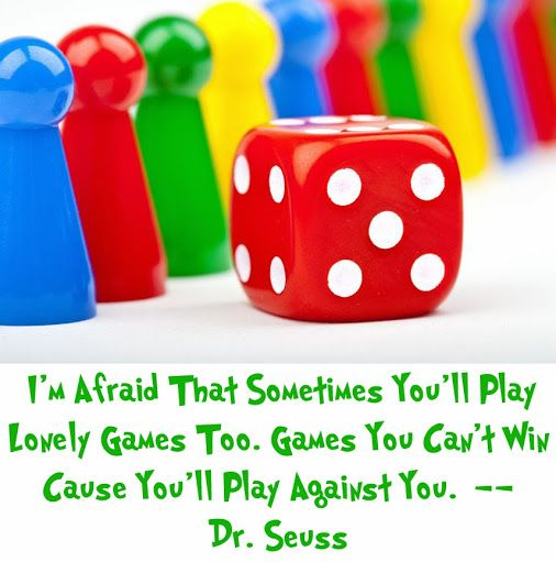 """I'm afraid that sometimes you'll play lonely games too.  Games you can't win cause you'll play against you."" -Dr. Seuss  pinned by www.computerfixx.biz"
