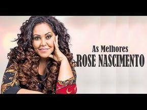 Rose Nascimento - AS MELHORES, músicas gospel mais tocadas