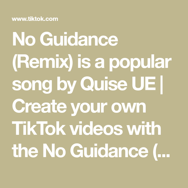 No Guidance Remix Is A Popular Song By Quise Ue Create Your Own Tiktok Videos With The No Guidance Remix Song And Explore 1 5m Videos Made By New And Popu